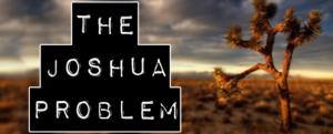 The Joshua Problem with Tree